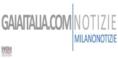 Milano Notizie Gaiaitalia.com Notizie